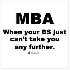 MBA, not BS Poster