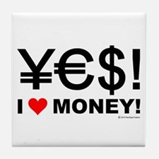 Yes! I love money! Tile Coaster