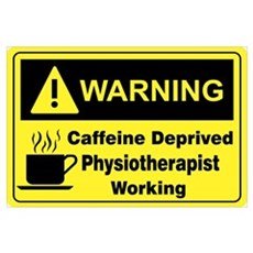 Caffeine Warning Physiotherapist n Poster