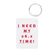 I Need My 26.2 Time! Keychains