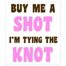 Buy Me a Shot Tying the Knot Poster