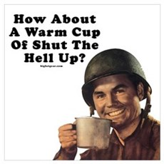 How About A Warm Cup Of Shut Poster