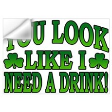 You Look Like I Need a Drink Wall Decal