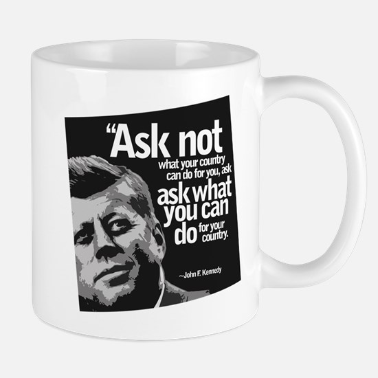 Ask Not What Your Country Can Do For You Mugs