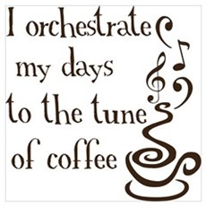 I orchestrate my days to coff Poster