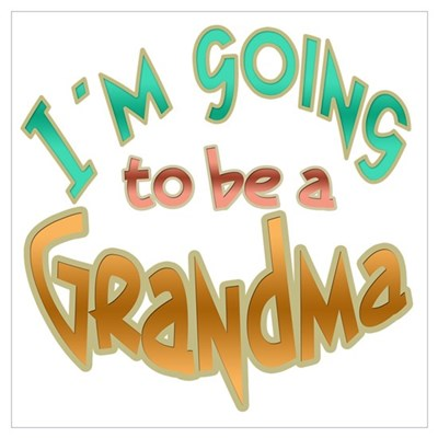 I AM GOING TO BE A GRANDMA Poster