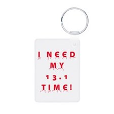 I Need My 13.1 Time! Keychains