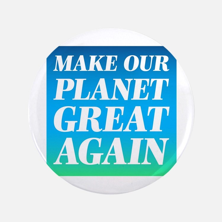 Make Our Planet Great Again Button