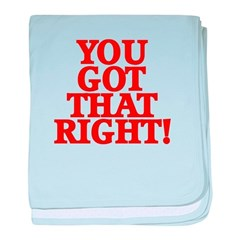 YOU GOT THAT RIGHT! baby blanket