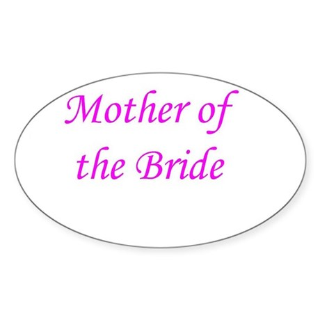 MOTHER OF BRIDE! Oval Sticker