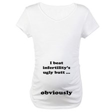 Kicked infertility's butt, obviously Shirt