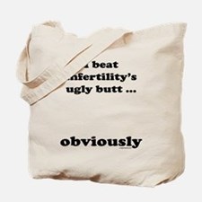 Kicked infertility's butt, obviously Tote Bag