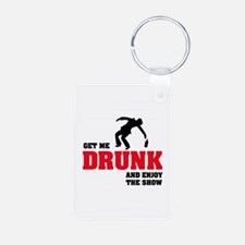 Get me drunk and enjoy the show Keychains