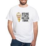 Never make eye contact while White T-Shirt