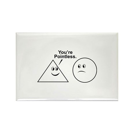 You're pointless. Rectangle Magnet