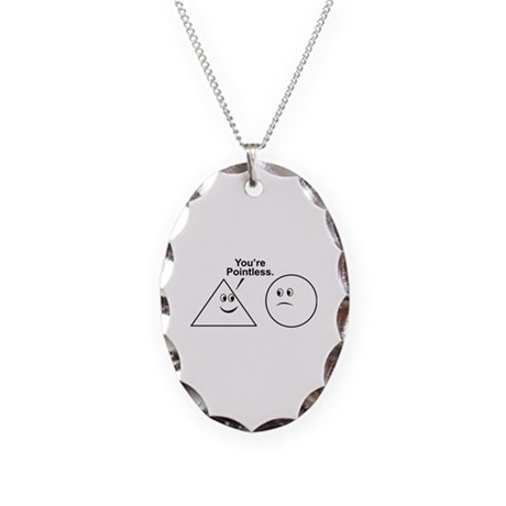 You're pointless. Necklace Oval Charm