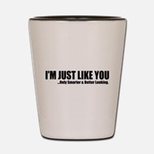 Just like you Shot Glass