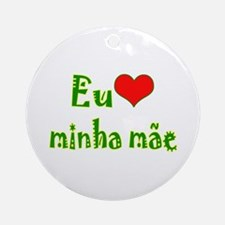 I Love Mom (Port/Brasil) Ornament (Round)