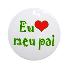 I Love Dad (Port/Brasil) Ornament (Round)