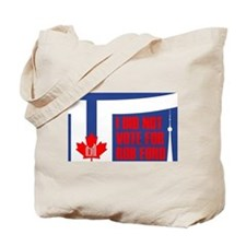 I Did Not Vote For Rob Ford Tote Bag