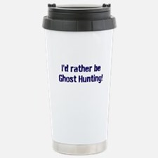 I'd Rather Be Ghost Hunting! Stainless Steel Trave