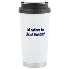 I'd Rather Be Ghost Hunting! Travel Mug