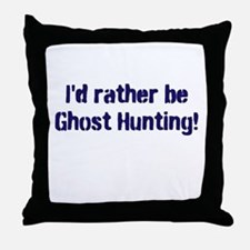 I'd Rather Be Ghost Hunting! Throw Pillow