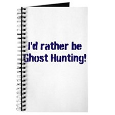I'd Rather Be Ghost Hunting! Journal