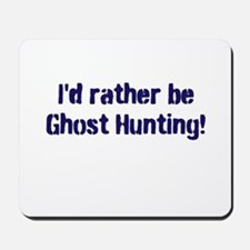 I'd Rather Be Ghost Hunting! Mousepad