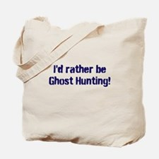 I'd Rather Be Ghost Hunting! Tote Bag