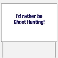 I'd Rather Be Ghost Hunting! Yard Sign