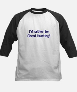 I'd Rather Be Ghost Hunting! Tee