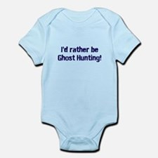 I'd Rather Be Ghost Hunting! Infant Bodysuit