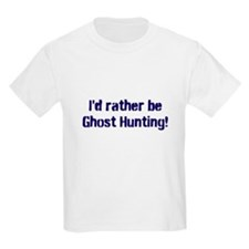 I'd Rather Be Ghost Hunting! T-Shirt