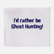 I'd Rather Be Ghost Hunting! Throw Blanket