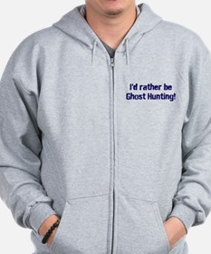 I'd Rather Be Ghost Hunting! Zip Hoodie