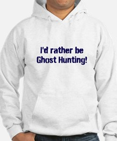 I'd Rather Be Ghost Hunting! Hoodie