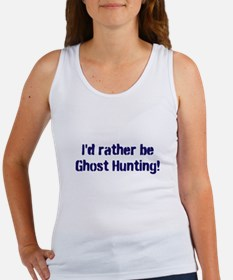 I'd Rather Be Ghost Hunting! Women's Tank Top