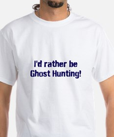 I'd Rather Be Ghost Hunting! Shirt