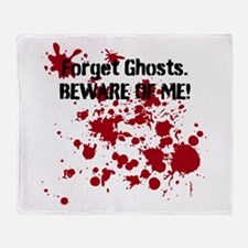 Forget Ghosts. Beware of Me! Throw Blanket
