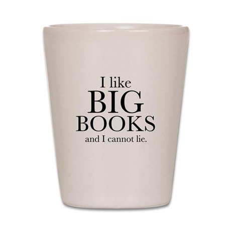 I LIke Big Books Shot Glass