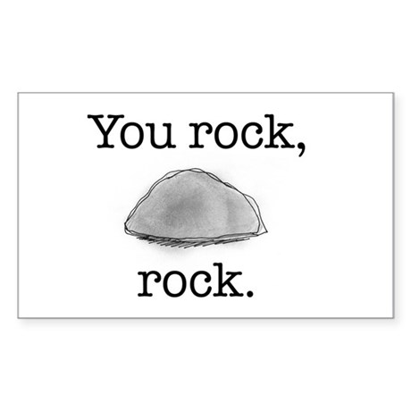 You rock, rock Rectangle Sticker
