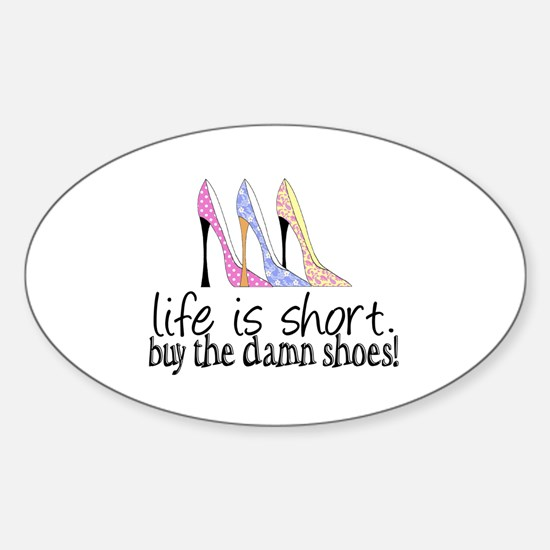 Life is Short, Buy the Shoes! Sticker (Oval)