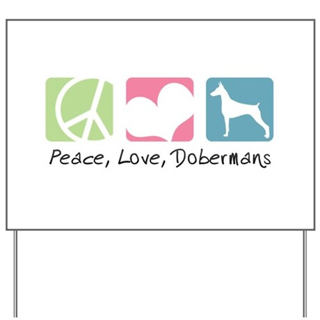 Peace, Love, Dobermans Yard Sign