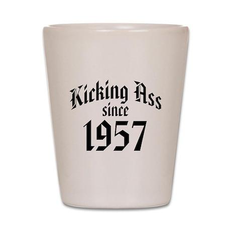 Kicking Ass Since 1957 Shot Glass