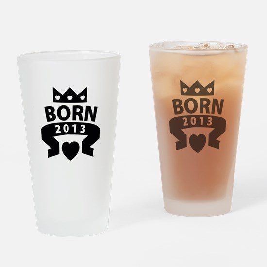 Born 2013 Drinking Glass