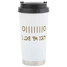 I Like Em Dirty Travel Coffee Mug
