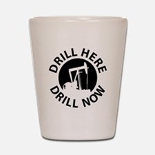 Drill Here Drill Now Shot Glass