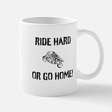 Ride Hard or go Home Mug