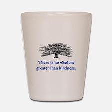 WISDOM GREATER THAN KINDNESS Shot Glass